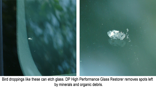 DP High Performance Glass Restorer removes spots left by bird droppings and minerals, like these.