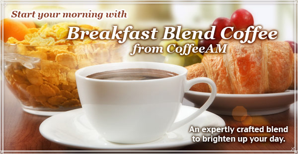Breakfast Blend Coffee at CoffeeAM!