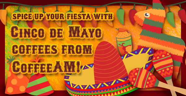 Cinco de Mayo Coffees at CoffeeAM!