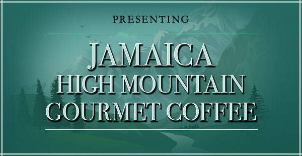 Jamaica High Mountain Coffee!