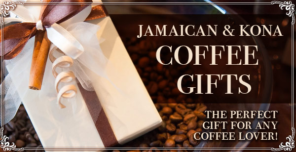 Jamaican and Kona Gifts at CoffeeAM!