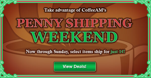Penny Shipping Weekend at CoffeeAM!