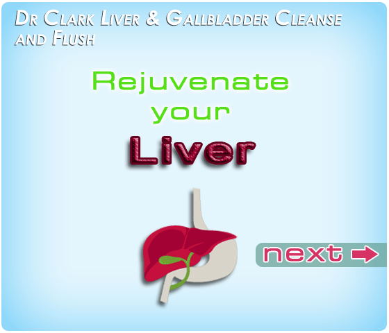 Dr Clark Liver & Gallbladder Cleanse and Flush. Rejuvenate your liver