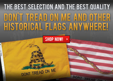 The Best Selection and the Best Quality Don't Tread On Me and Other Historical Flags Anywhere!