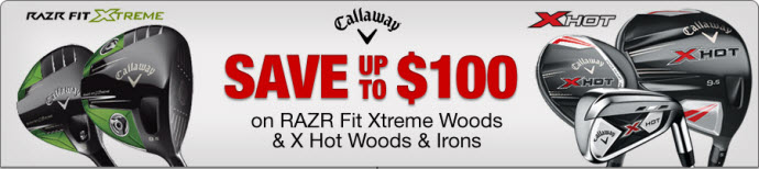 2013 Callaway X Hot & RAZR Fit Xtreme Price Drop