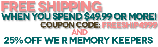 Free Shipping when you spend $49.99 or more! cc=freeship4999 and 25% off We R Memory Keepers