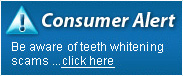Consumer Alert - Be Aware of Teeth Whitening Scams ... click here