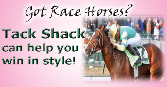Got Race Horses? Tack Shack can help you win in style.