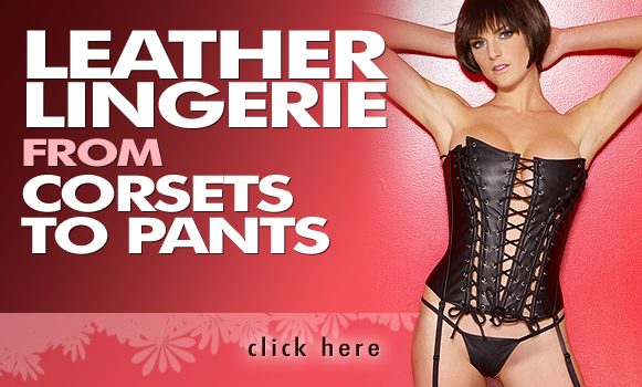 Leather Lingerie from Corsets to Pants
