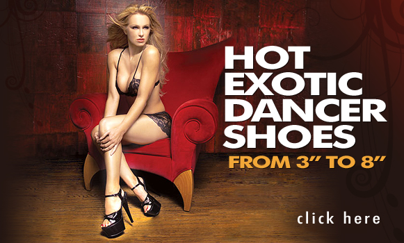 Hot Exotic Dancer Shoes from 3'' to 8''