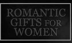 Romantic Gifts for Women or A Wife