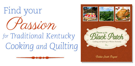 Passions of the Black Patch, Cooking and Quilting in Western Kentucky, Bobbie Smith Bryant