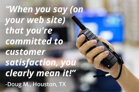 When you say (on your web site) that you're committed to customer satisfaction, you clearly mean it! - Doug M., Houston, TX