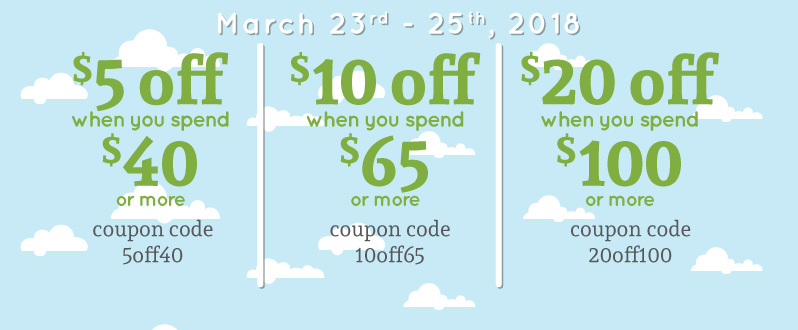 First Weekend of Spring means Savings - Up to $20 off your order!*