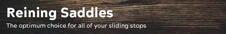 Reining Saddles; Lower cantle, flatter seats, and close contact skirts.  Perfect for all your circles, roll-backs, spins and (our favorite part) sliding stops.