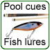 Pool cues and fishing lures