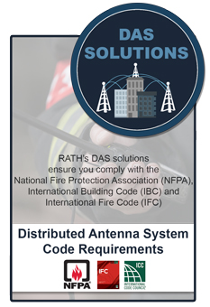 RATH�s Distributed Antenna Systems (DAS) ensure you comply with the NFPA, IBC and IFC code requirements
