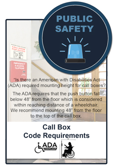RATH® Public Safety emergency call boxes are required to be mounted 48 inches from the floor to the top of the call box to meet ADA mounting requirements