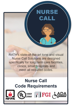 RATH�s state-of-the-art tone and visual Nurse Call Solutions are designed to meet NFPA, UL 1069/2560, FGI and ADA Code requirements